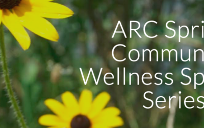 ARC Spring Community Wellness Speaker Series